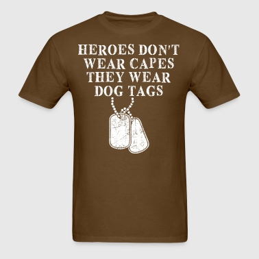 Heroes Dont Wear Capes They Wear Dog Tags - Men's T-Shirt