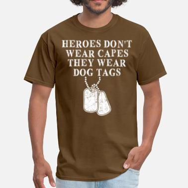 Dog Tags Heroes Dont Wear Capes They Wear Dog Tags - Men's T-Shirt