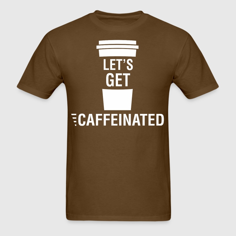Lets Get Caffeinated - Men's T-Shirt