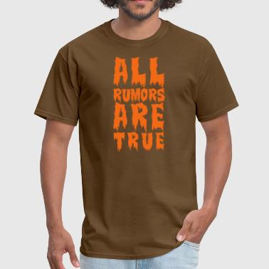 all rumors are true  - Men's T-Shirt