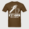 Brought To You By A Logger You Are Welcome - Men's T-Shirt