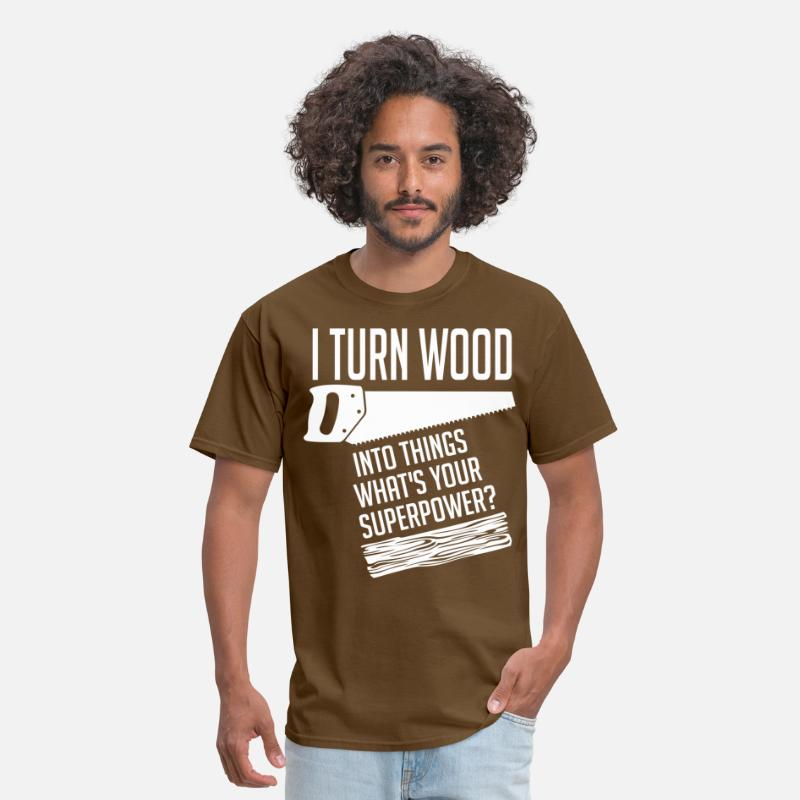Wood Turning T-Shirts - I Turn Wood Into Things Whats Your Superpower - Men's T-Shirt brown