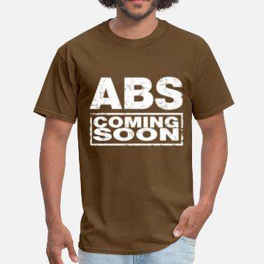 Abs Coming Soon abs_coming_soon - Men's T-Shirt