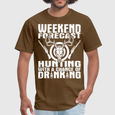 Hunting Weekend Forecast Weekend Forecast Hunting With A Chance Of Drinking - Men's T-Shirt