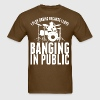 I Play Drums Because I Love Banging In Public - Men's T-Shirt