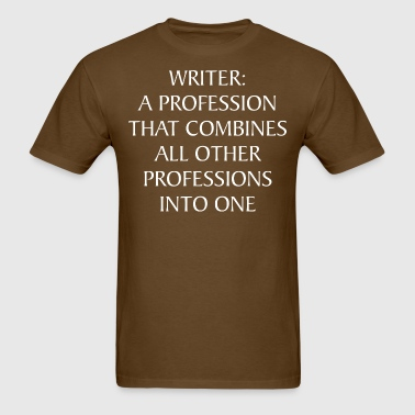 Writer A Profession That Combines All Professions - Men's T-Shirt
