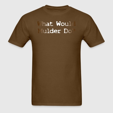 What Would Mulder Do? - Men's T-Shirt