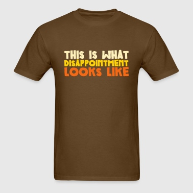 This is What Disappointment Looks Like - Men's T-Shirt