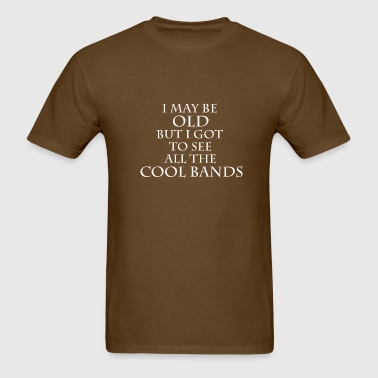 I may be old... - Men's T-Shirt