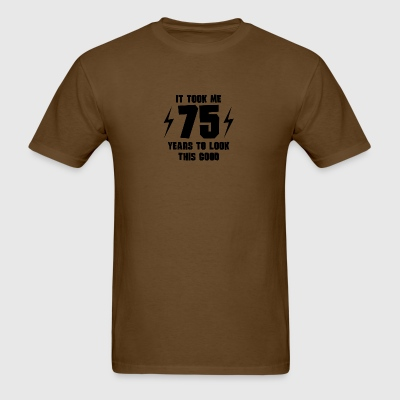 It Took Me 75 Years To Look This Good - Men's T-Shirt