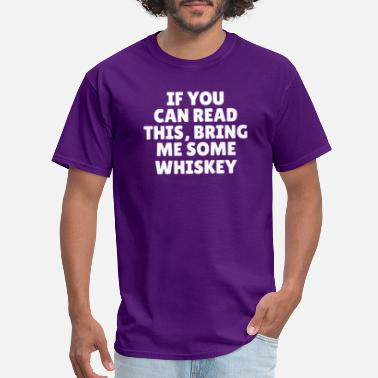 Funny Birthday If You Can Read This Bring Me Some Whiskey - Men's T-Shirt