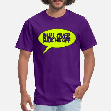 Pulled Over PULL OVER - Men's T-Shirt