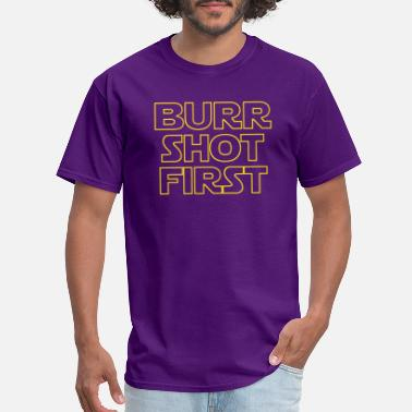 Shot First Burr shot first - Men's T-Shirt
