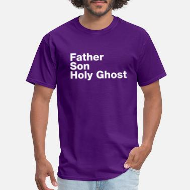 Father Son Holy Spirit Father Son Holy Ghost - Men's T-Shirt