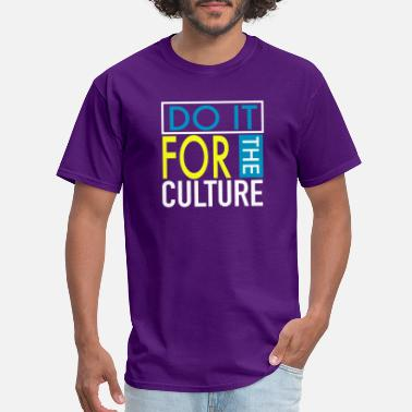 Do It For The Culture - Men's T-Shirt