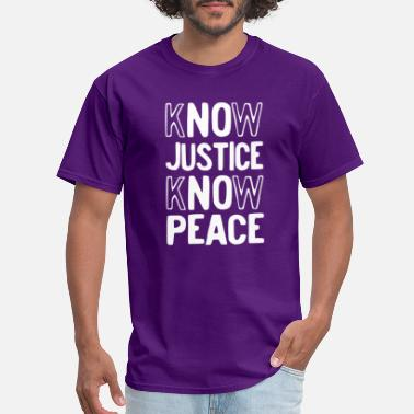 Know Justice Know Peace KNOW JUSTICE KNOW PEACE - Men's T-Shirt
