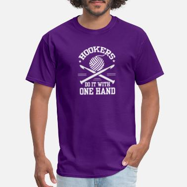 Crochet Hooker Hookers Do It With One Hand Crocheting - Men's T-Shirt