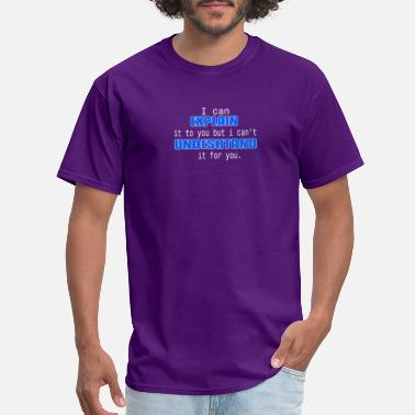I-can-explain-it-for-you-but-i-can-t-understand I Can Explain it to you But I Can't Understand It - Men's T-Shirt