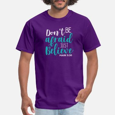 Just Believe Don't Be Afraid Just Believe Mark 5:36 - Men's T-Shirt