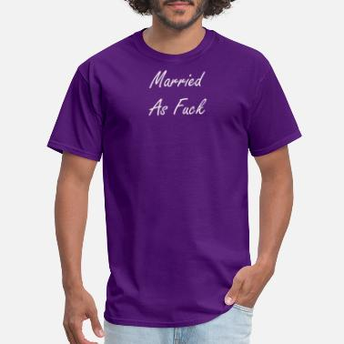Fucked Married Profanity Married As Fuck Married AF Husband Gift - Men's T-Shirt