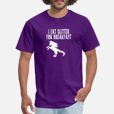 I Eat Glitter For Breakfast I Eat Glitter For Breakfast - Men's T-Shirt