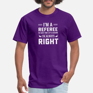 Referee Funny soccer referee never wrong T Shirt - Men's T-Shirt