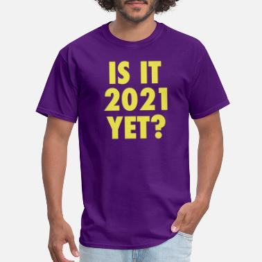2021 Is it 2021 yet? - Men's T-Shirt
