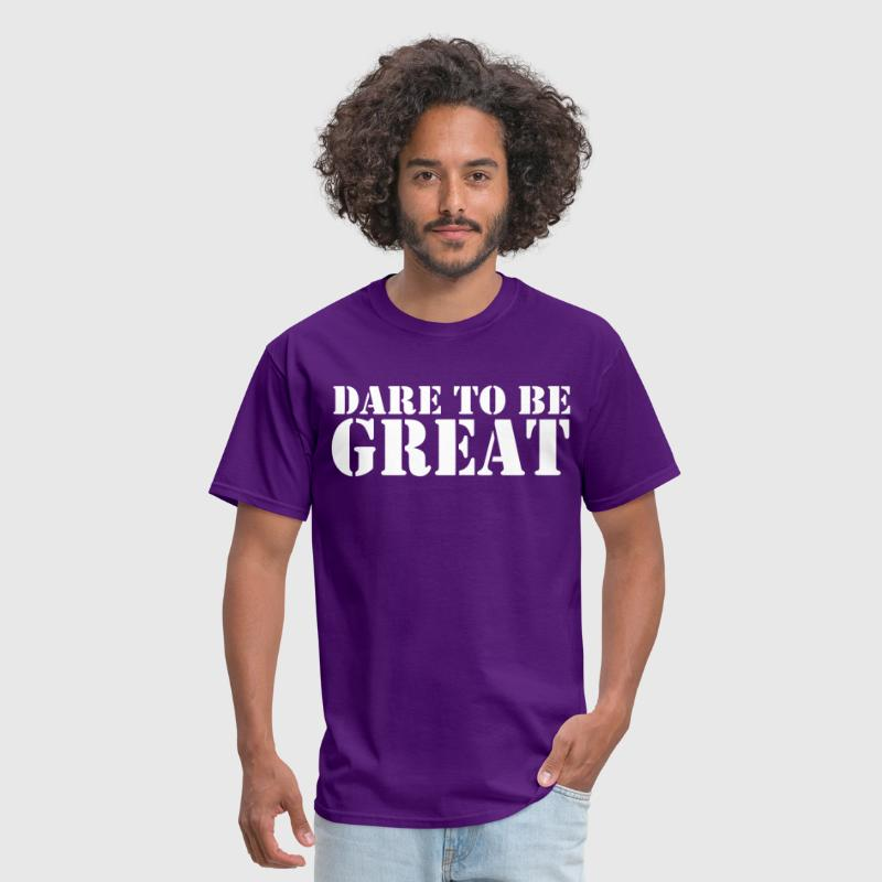 dare to be great  - Men's T-Shirt