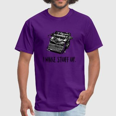 I Write Stuff I Make Stuff Up - Men's T-Shirt