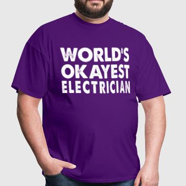 World's Okayest Electrician Electric Electrical - Men's T-Shirt