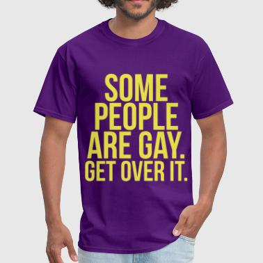 Some People Are Gay Get Over It - Men's T-Shirt