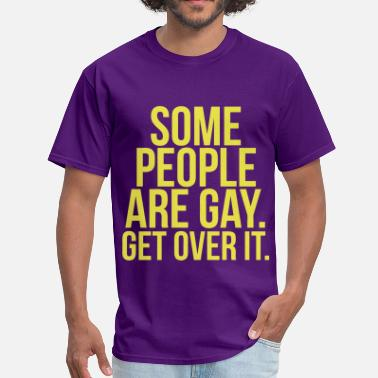 Some People Are Gay Get Over It Some People Are Gay Get Over It - Men's T-Shirt