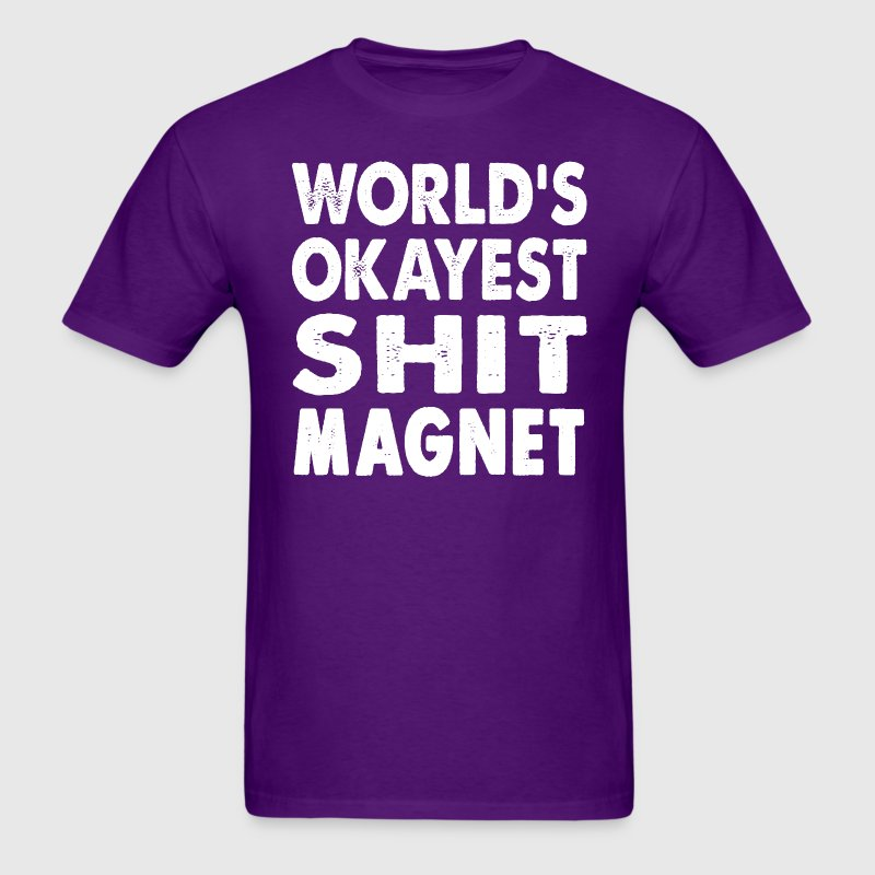 World's Okayest Shit Magnet - Men's T-Shirt