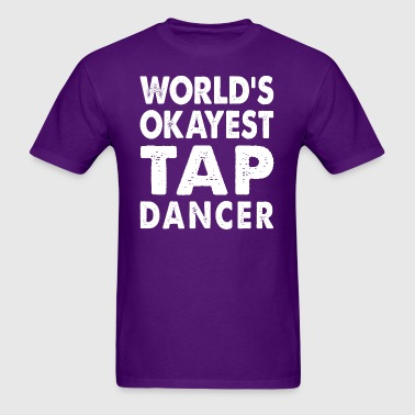 World's Okayest Tap Dancer - Men's T-Shirt