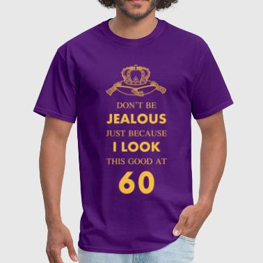 60 Saying 60 th Birthday Jealous at 60 Gold Crown - Men's T-Shirt
