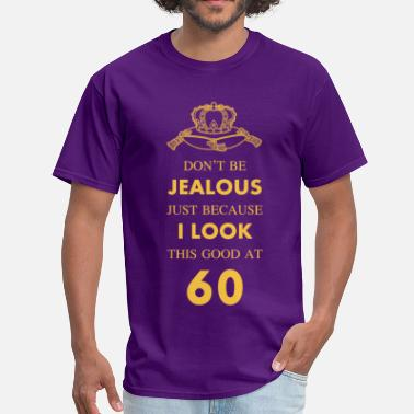 60 60 th Birthday Jealous at 60 Gold Crown - Men's T-Shirt