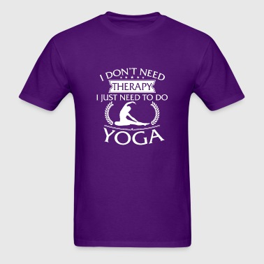 Funny I Don't Need Therapy Yoga - Men's T-Shirt