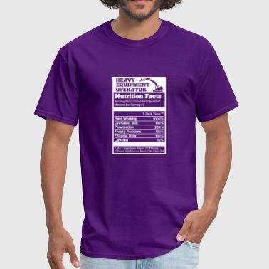 A Heavy Equipment Operator Heavy Equipment Operator Nutrition Facts - Men's T-Shirt