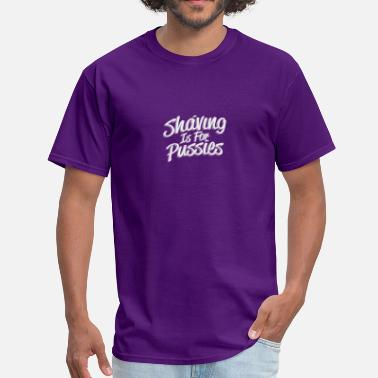 Hot Pussy Shaving is For Pussies - Men's T-Shirt