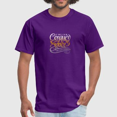 We Can If We Can Conquer Space We Can Conquer - Men's T-Shirt