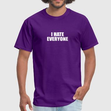 I Hate Everyone And I Hate Everyone - Men's T-Shirt