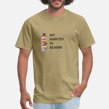 Not Addicted To Reading not addicted to reading - Men's T-Shirt