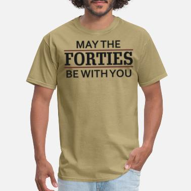 Forties May the Forties Be With You - Men's T-Shirt