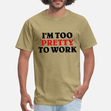 Unemployed Too pretty to work - Men's T-Shirt