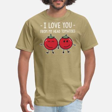 Tomatoes Darling > I Love You From My Head Tomatoes > Funny - Men's T-Shirt