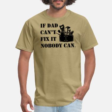 If Dad Cant Fix It If Dad Cant Fix It Nobody Can - Men's T-Shirt