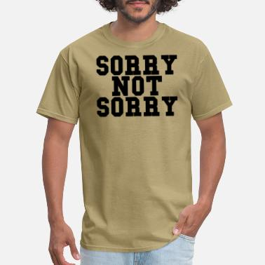 Sorry Sorry Sorry Not Sorry - Men's T-Shirt