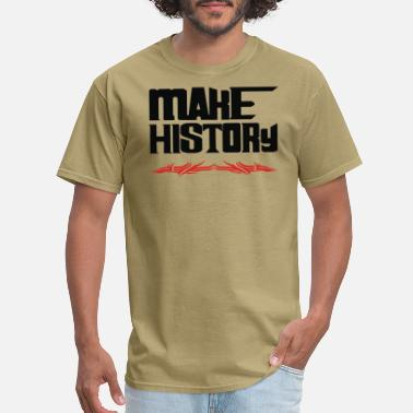 Make hisory - Men's T-Shirt