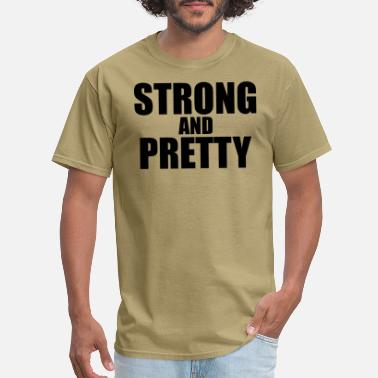 And Pretty Strong Strong and pretty - Men's T-Shirt