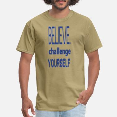 Believe Challenge Yourself Uplifting and Positive - Men's T-Shirt